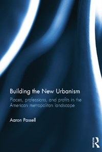 In Print: Building the New Urbanism: Pla...